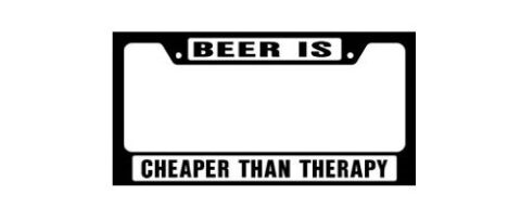 License Plate Frame - Beer is Cheaper than Therapy